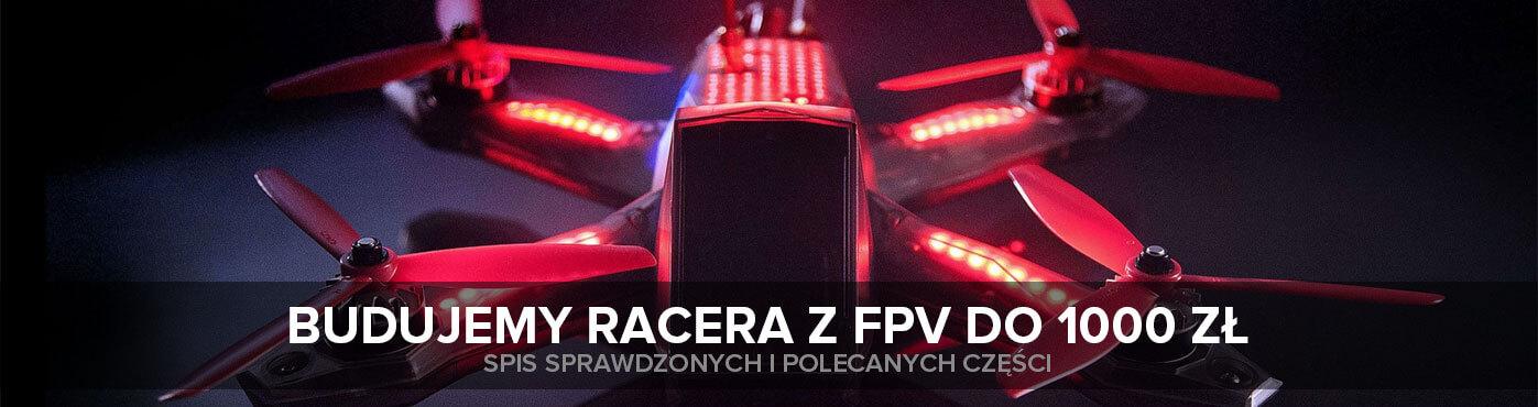 Budujemy drona wyścigowego z FPV do 1000 zł